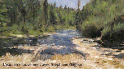 Cours d'arts en ligne Stéphane Gagnon L'eau en mouvement